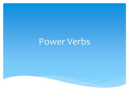 Power Verbs.  Break it down into parts.  Tell about each of the parts. Analyze.