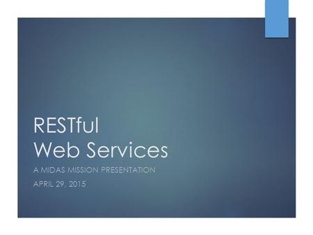 RESTful Web Services A MIDAS MISSION PRESENTATION APRIL 29, 2015.