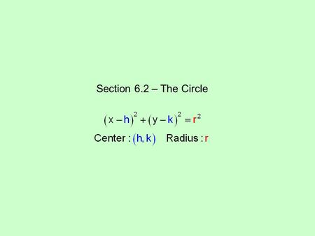 Section 6.2 – The Circle. Write the standard form of each equation. Then graph the equation. center (0, 3) and radius 2 h = 0, k = 3, r = 2.