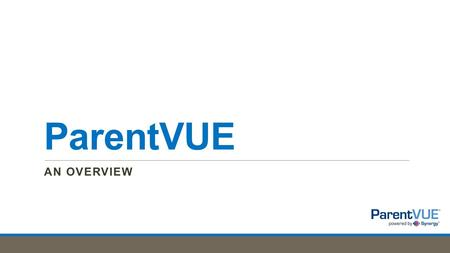 ParentVUE AN OVERVIEW. What is ParentVUE? Provides parents near real-time access to information on assignments and grades, attendance, class schedules,