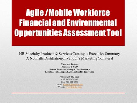 Agile /Mobile Workforce Financial and Environmental Opportunities Assessment Tool HR Specialty Products & Services Catalogue Executive Summary A No Frills.