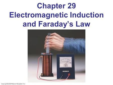 Copyright © 2009 Pearson Education, Inc. Chapter 29 Electromagnetic Induction and Faraday's Law.