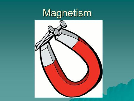 Magnetism. Magnetic materials  All magnets have a North pole and a South pole.  Just like electric charges, like poles repel and opposite poles attract.