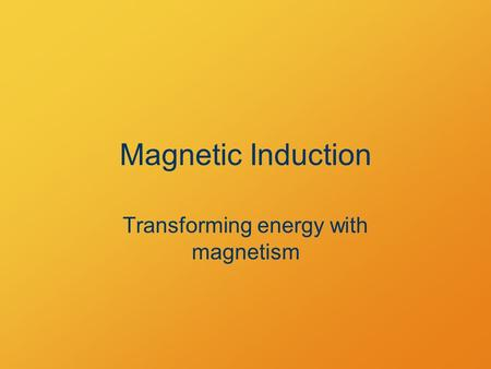 Magnetic Induction Transforming energy with magnetism.