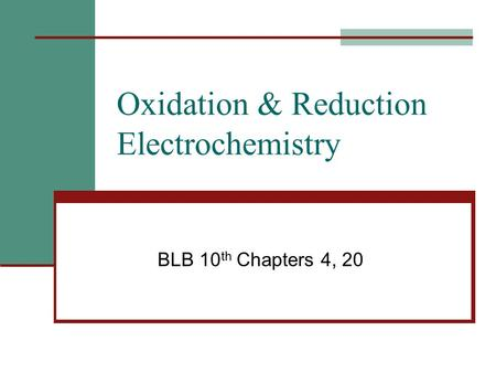 Oxidation & Reduction Electrochemistry BLB 10 th Chapters 4, 20.