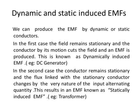 Dynamic and static induced EMFs We can produce the EMF by dynamic or static conductors. In the first case the field remains stationary and the conductor.