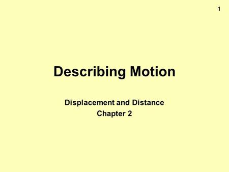 1 Describing Motion Displacement and Distance Chapter 2.