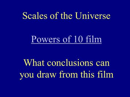 Scales of the Universe Powers of 10 film What conclusions can you draw from this film.