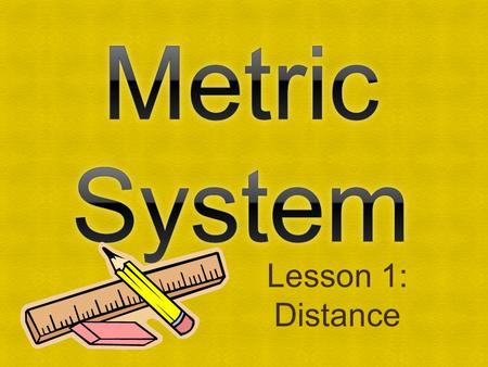 Lesson 1: Distance. English vs. Metric Units 1. Which is longer? A. 1 mile or 1 kilometer B. 1 yard or 1 meter C. 1 inch or 1 centimeter 1.6 kilometers.