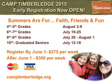 CAMP TIMBERLEDGE 2015 Early Registration Now OPEN! Summers Are For… Faith, Friends & Fun 4 th -5 th GradesAugust 2-8 6 th -7 th GradesJuly 19-25 8 th -9.