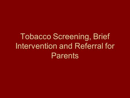 Tobacco Screening, Brief Intervention and Referral for Parents.