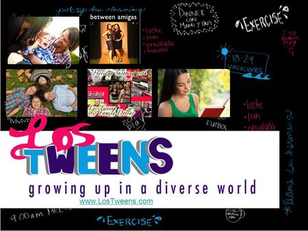 Www.LosTweens.com. Los Tweens & Teens is a web resource for Latino and multiculatural parents, guardians, abuelos & more to connect and share the joys.