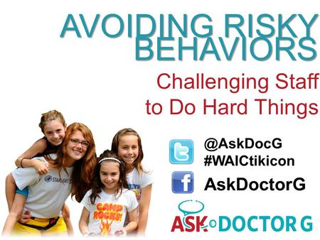 AVOIDING RISKY BEHAVIORS AVOIDING RISKY BEHAVIORS Challenging Staff to Do Hard #WAICtikicon AskDoctorG.