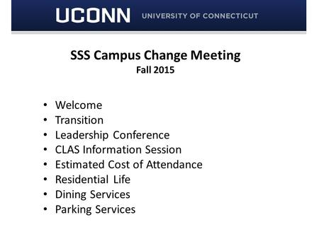 SSS Campus Change Meeting Fall 2015 Welcome Transition Leadership Conference CLAS Information Session Estimated Cost of Attendance Residential Life Dining.