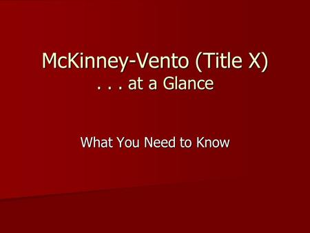 McKinney-Vento (Title X)... at a Glance What You Need to Know.