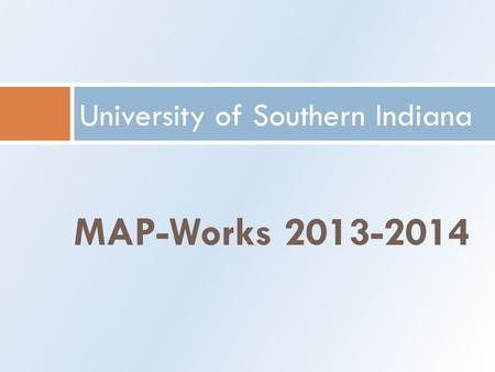 MAP-Works 2013-2014 University of Southern Indiana.