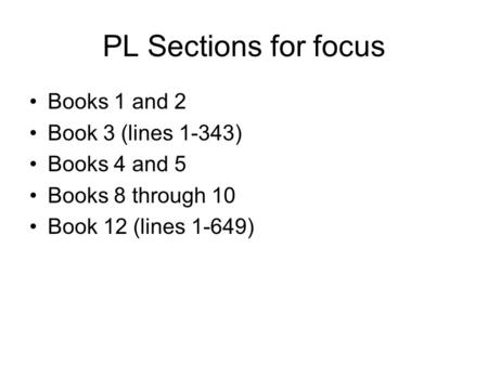 PL Sections for focus Books 1 and 2 Book 3 (lines 1-343) Books 4 and 5 Books 8 through 10 Book 12 (lines 1-649)