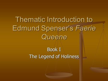 Thematic Introduction to Edmund Spenser's Faerie Queene Book I The Legend of Holiness.