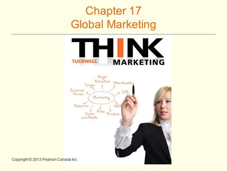 Chapter 17 Global Marketing Copyright © 2013 Pearson Canada Inc.