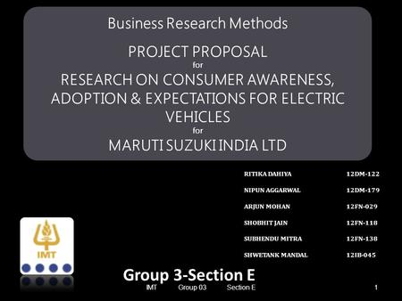 Business Research Methods PROJECT PROPOSAL for RESEARCH ON CONSUMER AWARENESS, ADOPTION & EXPECTATIONS FOR ELECTRIC VEHICLES for MARUTI SUZUKI INDIA LTD.