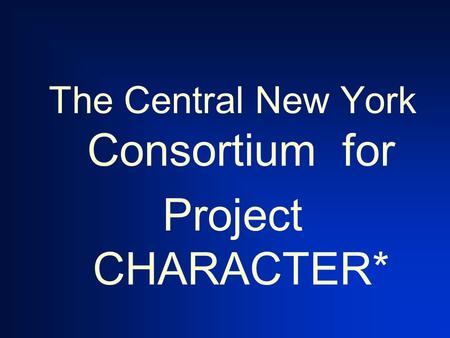 The Central New York Consortium for Project CHARACTER*