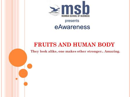 FRUITS AND HUMAN BODY They look alike, one makes other stronger.. Amazing. presents eAwareness.