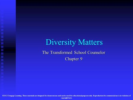 Diversity Matters The Transformed School Counselor Chapter 9 ©2012 Cengage Learning. These materials are designed for classroom use and can be used for.