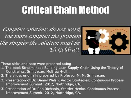Critical Chain Method These sides and note were prepared using 1. The book Streamlined: Building Lean Supply Chain Using the Theory of Constraints. Srinivasan.