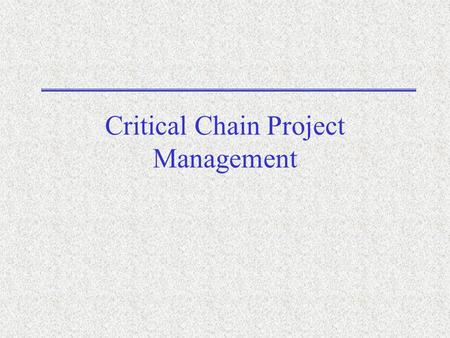 Critical Chain Project Management. Outline Overview of Theory of Constraints Revisit conventional project management (Critical Path Management) Overview.