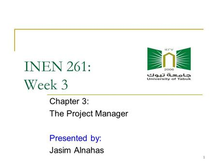 Chapter 3: The Project Manager Presented by: Jasim Alnahas