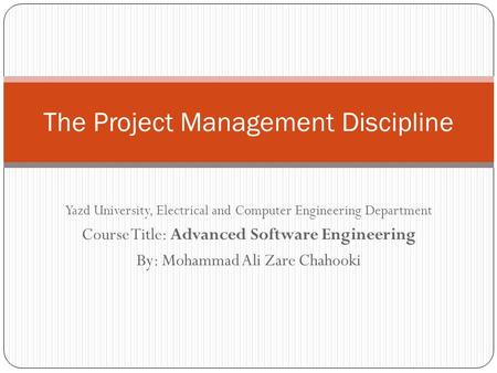 Yazd University, Electrical and Computer Engineering Department Course Title: Advanced Software Engineering By: Mohammad Ali Zare Chahooki The Project.