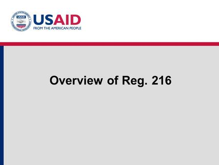 Overview of Reg. 216. Overview of Reg. 216. Visit www.encapafrica.org2 What is Reg. 216?  Sets out USAID's pre-obligation EIA process for new activities.