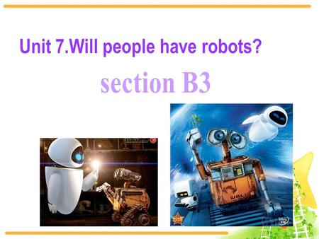Unit 7.Will people have robots?. 翻译短语 1. 关于未来的电影 2. 帮忙做家务 3. 花费好几百年的时间 4. 看起来像 5. 让机器人走路或跳舞 6. 和人一样做相同的事 movies about the future help with the housework.
