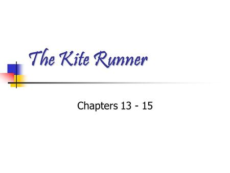 "The Kite Runner Chapters 13 - 15. Chapter 13 Summary Chapter 13 Summary. ""Maybe this was my punishment, and perhaps justly so."" Baba's condition worsens."