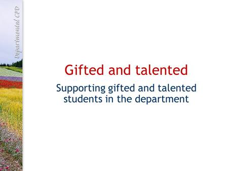 Gifted and talented Supporting gifted and talented students in the department.