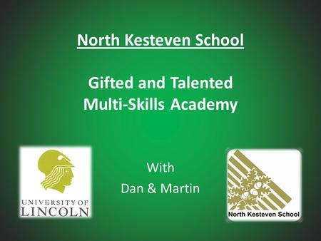North Kesteven School Gifted and Talented Multi-Skills Academy With Dan & Martin.