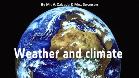 By Mr. V. Calzada & Mrs. Swanson. Vocabulary 1.Almost all weather occurs in the lowest layer of air, or atmosphere, that surrounds Earth. The atmosphere.