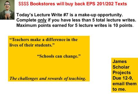$$$$ Bookstores will buy back EPS 201/202 Texts Today's Lecture Write #7 is a make-up opportunity. Complete only if you have less than 5 total lecture.