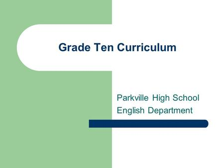 Grade Ten Curriculum Parkville High School English Department.