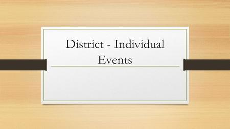 District - Individual Events. DUES Drama dues ($20) must already be paid Entrance fee to compete is $40.