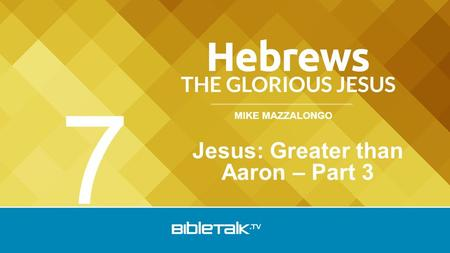 MIKE MAZZALONGO Jesus: Greater than Aaron – Part 3 7.