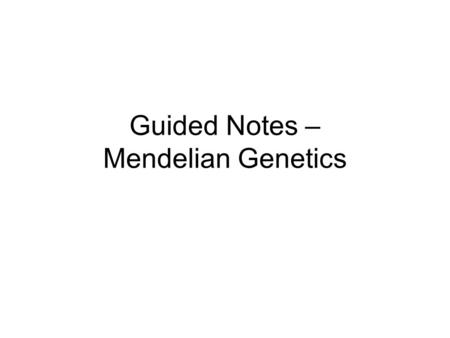Guided Notes – Mendelian Genetics. Let's start with the basics! Offspring share _______________ or characteristics with their parents. Genetics explains.