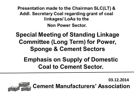 Cement Manufacturers' Association Special Meeting of Standing Linkage Committee (Long Term) for Power, Sponge & Cement Sectors Emphasis on Supply of Domestic.