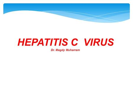 "HEPATITIS C VIRUS Dr. Magdy Muharram. What is Hepatitis?  ""Hepatitis"" means inflammation of the liver  Can be caused by:  Genetic diseases  Medications."