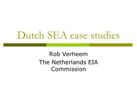 Dutch SEA case studies Rob Verheem The Netherlands EIA Commission.