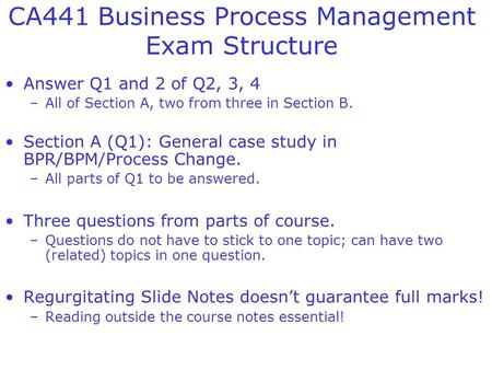 CA441 Business Process Management Exam Structure Answer Q1 and 2 of Q2, 3, 4 –All of Section A, two from three in Section B. Section A (Q1): General case.