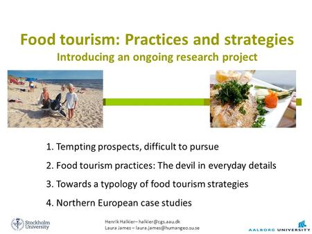 Food tourism: Practices and strategies Introducing an ongoing research project Henrik Halkier– Laura James –