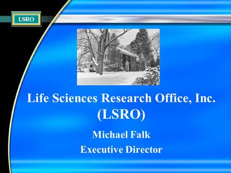Life Sciences Research Office, Inc. (LSRO) Michael Falk Executive Director.
