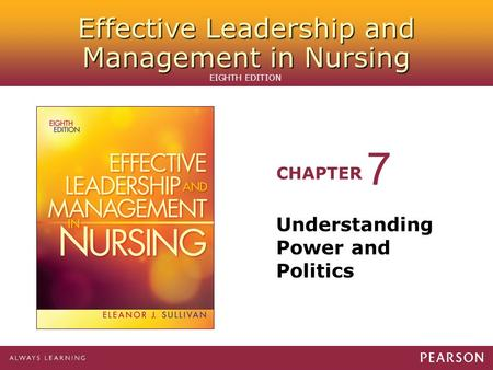 Effective Leadership and Management in Nursing CHAPTER EIGHTH EDITION Understanding Power and Politics 7.