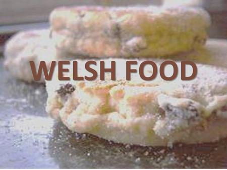 WELSH FOOD. Welsh cakes Cheese Welsh Rarebit Bara Brith.